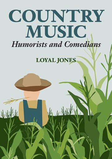 Country Music Humorists and Comedians by Loyal Jones