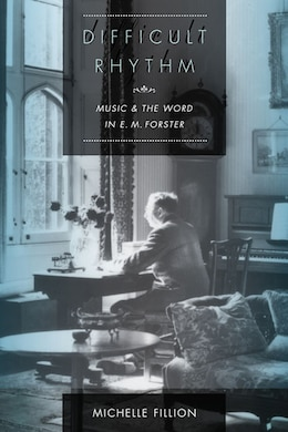 Book Difficult Rhythm: Music and the Word in E.M. Forster by Michelle Fillion