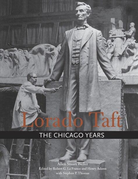 Lorado Taft: The Chicago Years by Allen Stuart Weller