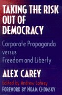 Book Taking The Risk Out Of Democracy: Corporate Propaganda versus Freedom and Liberty by Alex Carey