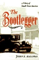 Book The Bootlegger: A Story of Small-Town America by John E. Hallwas