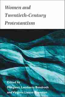 Women And Twentieth-century Protestantism by Margaret Bendroth