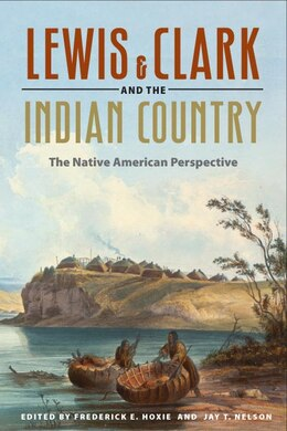 Book Lewis and Clark and the Indian Country: The Native American Perspective by Frederick E Hoxie