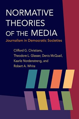 Book Normative Theories of the Media: Journalism in Democratic Societies by Clifford G Christians