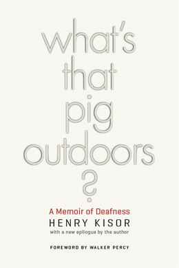 Book Whats That Pig Outdoors?: A Memoir of Deafness by Henry Kisor