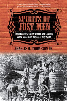 Book Spirits of Just Men: Mountaineers, Liquor Bosses, and Lawmen in the Moonshine Capital of the World by Charles D. Thompson Jr.