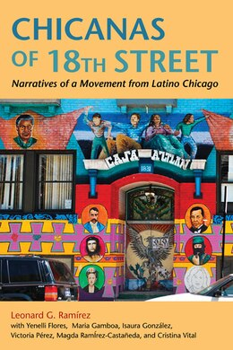 Book Chicanas of 18th Street: Narratives of a Movement from Latino Chicago by Leonard G. Ramirez