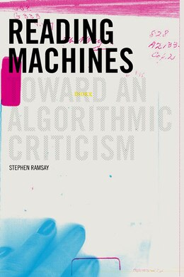 Book Reading Machines: Toward and Algorithmic Criticism by Stephen Ramsay