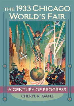 Book The 1933 Chicago Worlds Fair: A Century of Progress by Cheryl R. Ganz