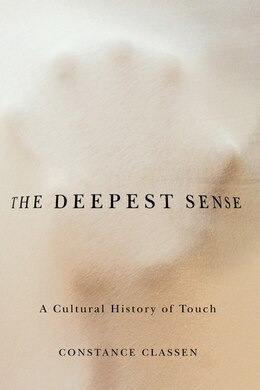 Book The Deepest Sense: A Cultural History of Touch by Constance Classen