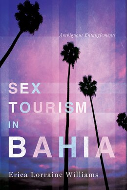 Book Sex Tourism in Bahia by Erica Lorraine Williams