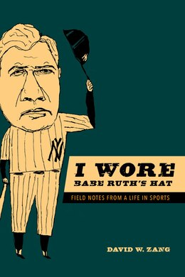 Book I Wore Babe Ruth's Hat: Field Notes from a Life in Sports by David W. Zang