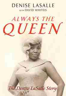 Always The Queen: The Denise Lasalle Story by Denise Lasalle