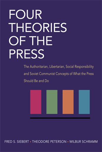 an analysis of the four theories of the press by fred s siebert theodore peterson and wilbur schramm Using fred s siebert, theodore peterson, and wilbur schramm's classic four theories of the press as their point of departure, the authors consider what the role of journalism ought to be in a democratic society.