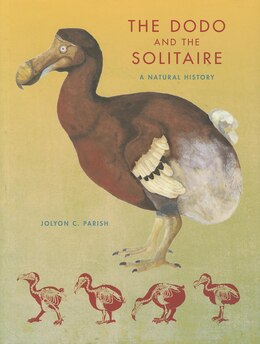 Book The Dodo And The Solitaire: A Natural History by Jolyon C. Parish