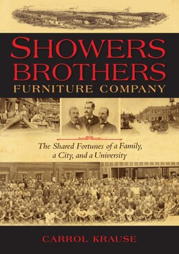 Book Showers Brothers Furniture Company: The Shared Fortunes Of A Family, A City, And A University by Carrol Ann Krause