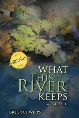 Book What This River Keeps: A Novel by Gregory Schwipps