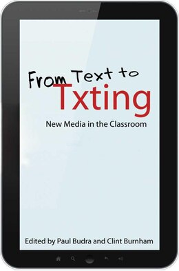 Book From Text To Txting: New Media In The Classroom by Paul Budra