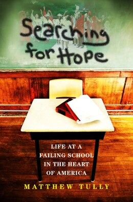 Book Searching For Hope: Life At A Failing School In The Heart Of America by Matthew Tully