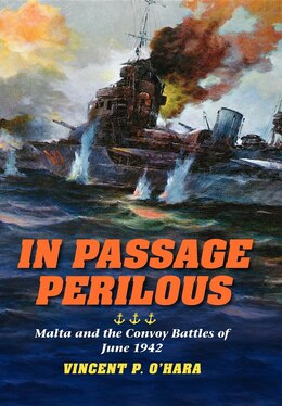 Book In Passage Perilous: Malta And The Convoy Battles Of June 1942 by Vincent P. O'Hara