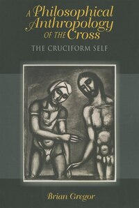 A Philosophical Anthropology Of The Cross: The Cruciform Self