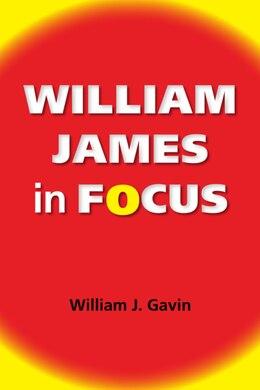 Book William James In Focus: Willing To Believe by William J. Gavin