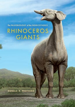 Book Rhinoceros Giants: The Paleobiology Of Indricotheres by Donald R. Prothero