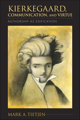Book Kierkegaard, Communication, And Virtue: Authorship As Edification by Mark A. Tietjen