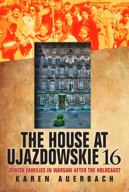 Book The House At Ujazdowskie 16: Jewish Families In Warsaw After The Holocaust by Karen Auerbach
