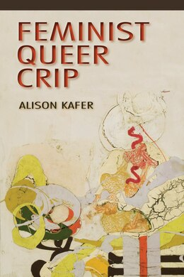 Book Feminist, Queer, Crip by Alison Kafer
