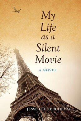 Book My Life As A Silent Movie: A Novel by Jesse Lee Kercheval