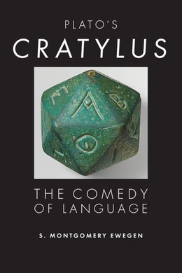 Book Plato's Cratylus: The Comedy Of Language by Shane Montgomery Ewegen