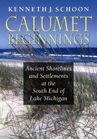 Calumet Beginnings: Ancient Shorelines And Settlements At The South End Of Lake Michigan