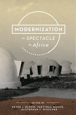 Book Modernization As Spectacle In Africa by Peter J. Bloom