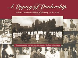 Book A Legacy Of Leadership: Indiana University School Of Nursing 1914-2014 by Leslie Flowers