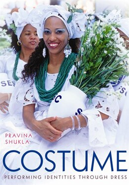 Book Costume: Performing Identities Through Dress by Pravina Shukla