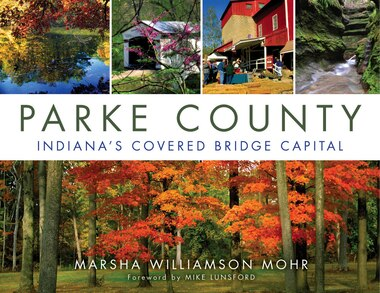 Parke County: Indiana's Covered Bridge Capital by Marsha Mohr