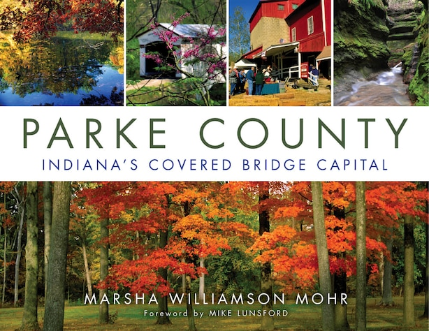 Parke County: Indiana's Covered Bridge Capital by Marsha Williamson Mohr