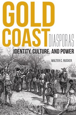 Book Gold Coast Diasporas: Identity, Culture, And Power by Walter C. Rucker