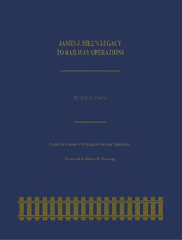 Book James J. Hill's Legacy To Railway Operations by Earl J. Currie