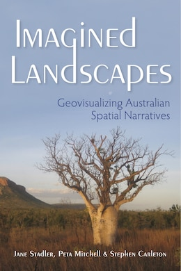 Book Imagined Landscapes: Geovisualizing Australian Spatial Narratives by Jane Stadler