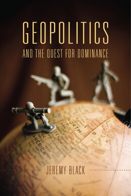 Book Geopolitics And The Quest For Dominance by Jeremy Black