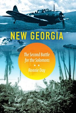 Book New Georgia: The Second Battle For The Solomons by Ronnie Day