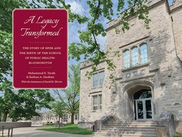 Book A Legacy Transformed: The Story Of Hper And The Birth Of The School Of Public Health-bloomington by Mohammad R. Torabi