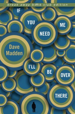Book If You Need Me I'll Be Over There by Dave Madden