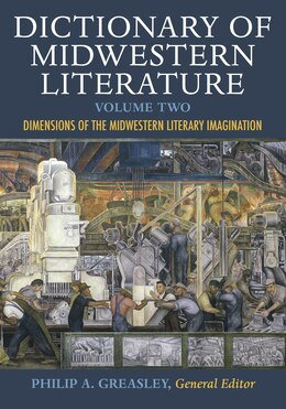 Book Dictionary Of Midwestern Literature, Volume 2: Dimensions Of The Midwestern Literary Imagination by Philip A. Greasley