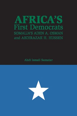 Book Africa's First Democrats: Somalia's Aden A. Osman And Abdirazak H. Hussen by Abdi Ismail Samatar