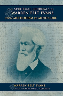 Book The Spiritual Journals Of Warren Felt Evans: From Methodism To Mind Cure by Warren Felt Evans