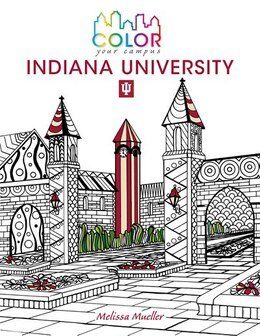 Book Color Your Campus-indiana University: An Adult Coloring Book by Melissa Mueller