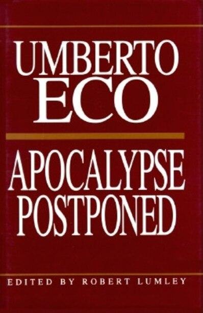 Apocalypse Postponed: Essays By Umberto Eco by Umberto Eco